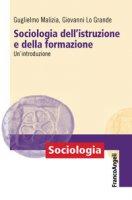 Sociologia dell'istruzione e della formazione. Un'introduzione - Malizia Guglielmo, Lo Grande Giovanni