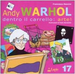 Copertina di 'Andy Warhol. Dentro il carrello: arte!'
