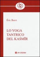 Lo yoga tantrico del Kasmir - Baret Eric