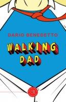 Walking Dad. Nato sotto il segno dei Gamberi - Benedetto Dario