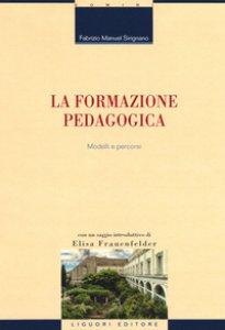 Copertina di 'La formazione pedagogica. Modelli e percorsi'