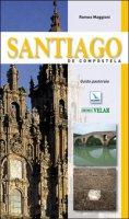 Santiago de Compostela. Guida pastorale - Maggioni Romeo