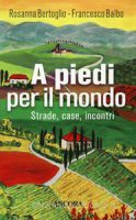A piedi per il mondo - Rosanna Bertoglio, Francesco Balbo