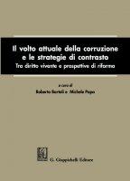 Il volto attuale della corruzione e le strategie di contrasto - Roberto Bartoli, Michele Papa