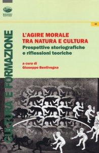 Copertina di 'L' agire morale tra natura e cultura. Prospettive storiografiche e riflessioni teoriche'