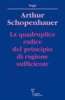 La quadruplice radice del principio di ragione sufficiente - Schopenhauer Arthur