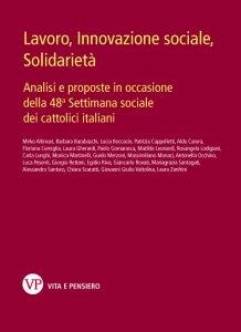 Copertina di 'Lavoro, innovazione sociale, solidarietà. Analisi e proposte in occasione della 48a Settimana sociale dei cattolici italiani.'