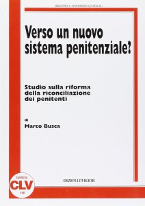 Copertina di 'Verso un nuovo sistema penitenziale? Studio sulla riforma della riconciliazione dei penitenti'