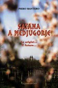 Copertina di 'Satana a Medjugorje. Le origini... il futuro...'