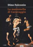 La mattonella di Caravaggio - Falconio Dino