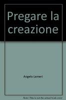 Pregare la creazione - Lameri Angelo