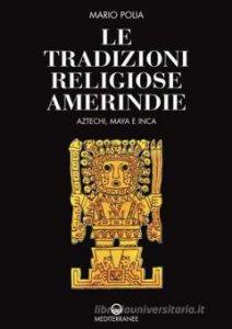 Copertina di 'Le tradizioni religiose amerindie. Aztechi, Maya e Inca'
