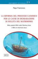 La Riforma del processo canonico per le cause di dichiarazione di nullità del matrimonio - Papa  Francesco
