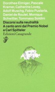 Copertina di 'Discorsi sulla neutralità. A cento anni dal premio Nobel a Carl Spitteler'