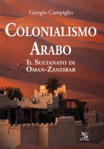 Copertina di 'Colonialismo arabo. Il sultanato di Oman-Zanzibar'