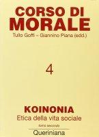 Corso di morale [vol_4] / Koinonia. Etica della vita sociale (2) - Tullo Goffi , Giannino Piana