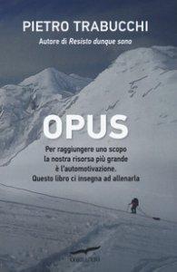 Copertina di 'Opus. Per raggiungere uno scopo la nostra risorsa più grande è l'automotivazione'