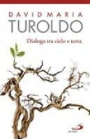 Dialogo tra cielo e terra - David M. Turoldo