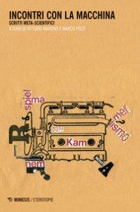Copertina di 'Incontri con la macchina. Scritti meta-scientifici'