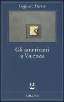 Gli americani a Vicenza e altri racconti 1952-1965 - Parise Goffredo