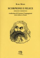 Scorpione e felice. Testo tedesco a fronte - Marx Karl
