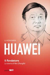 Copertina di 'Huawei. Il fondatore. La storia di Ren Zhengfei'