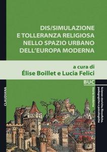 Copertina di 'Dis/simulazione e tolleranza religiosa nello spazio urbano dellEuropa moderna'