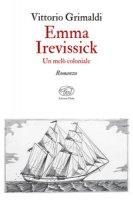 Emma Irevissick. Un melò coloniale - Grimaldi Vittorio