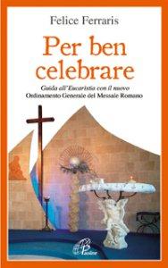 Copertina di 'Per ben celebrare. Guida all'eucaristia con il nuovo ordinamento generale del messale romano'