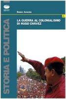 La guerra al colonialismo di Hugo Chàvez - Amenta Renzo