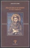Francesco d'Assisi e l'eucarestia - Debbi Armanda