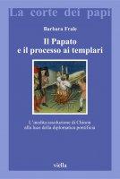Il Papato e il processo ai Templari - Barbara Frale