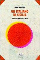 Un italiano di Sicilia. Storie di giovinezza e di giornalismo - Milazzo Nino
