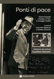 Copertina di 'Ponti di pace. Giulio Andreotti e Giorgio La Pira, il carteggio inedito'