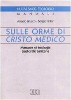 Sulle orme di Cristo medico. Manuale di teologia pastorale sanitaria - Brusco Angelo, Pintor Sergio