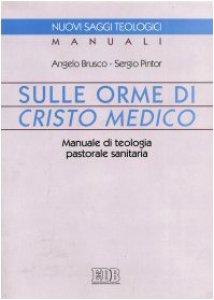 Copertina di 'Sulle orme di Cristo medico. Manuale di teologia pastorale sanitaria'