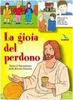 Gioia del perdono (La). Libro per il fanciullo. Verso il sacramento della riconciliazione - Ufficio per la Catechesi Diocesi di Strasburgo