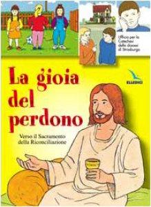 Copertina di 'Gioia del perdono (La). Libro per il fanciullo. Verso il sacramento della riconciliazione'