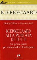 Kierkegaard alla portata di tutti. Un primo passo per comprendere Kierkegaard - O'Hara Shelley