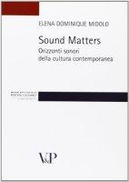 Sound matters. Orizzonti sonori della cultura contemporanea - Elena D. Midolo