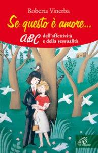 Copertina di 'Se questo è amore... ABC dell'affettività e della sessualità'