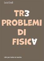 Tre problemi di fisica - Crudi Luca