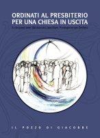 Ordinati al presbiterio per una Chiesa in uscita - Cerami Calogero, Casamento Francesco, Priola Salvatore