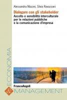Dialogare con gli stakeholder. Ascolto e sensibilità interculturale per le relazioni pubbliche e la comunicazione d'impresa - Alessandra Mazzei, Silvia Ravazzani