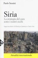 Siria. La strategia del caos sotto i nostri occhi - Sensini Paolo