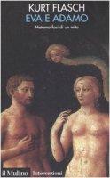 Eva e Adamo. Metamorfosi di un mito - Flasch Kurt