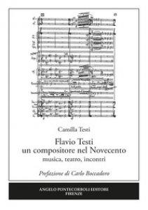 Copertina di 'Flavio Testi un compositore nel Novecento. Musica, teatro, incontri'