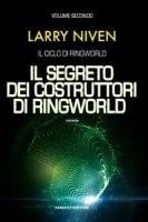 Il segreto dei costruttori di Ringworld. Il ciclo di Ringworld - Niven Larry