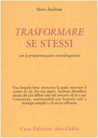 Trasformare se stessi con la programmazione neurolinguistica - Andreas Steve