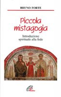 Piccola mistagogia. Introduzione spirituale alla fede di Forte Bruno su LibreriadelSanto.it